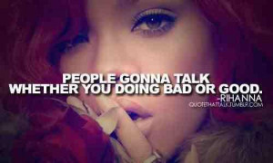 People gonna talk whether your doing bad or good