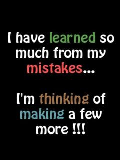 Have Learned So Much From My Mistakes.. I'm Thinking Of Making A ...