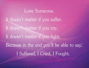 matter if you suffer. It doesn't matter if you cry. It doesn't matter ...