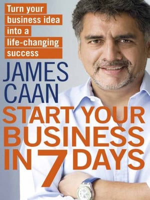 Start Your Business in 7 Days by James Caan, £12.99. How to ask ...