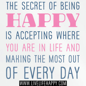 the secret quotes the secret of being happy is accepting where you are ...
