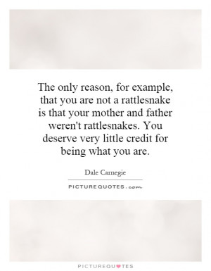 example, that you are not a rattlesnake is that your mother and father ...