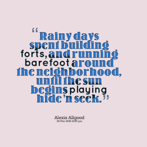 Quotes Picture: rainy days spent building forts, and running barefoot ...