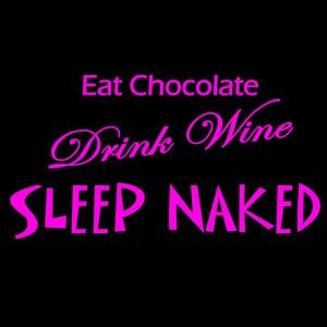 Eat Chocolate Drink Wine Sleep Naked