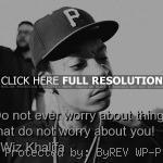 , great wiz khalifa, quotes, sayings, do not worry, great quote wiz ...