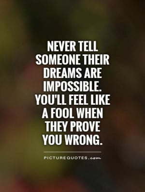 Dreams Quotes Fool Quotes Impossible Quotes Prove Quotes
