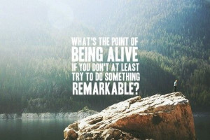 """... you don't at least try to do something remarkable?"""" ― John Green"""