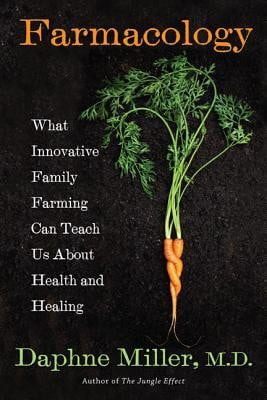 Farmacology: What Innovative Family Farming Can Teach Us About Health ...