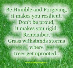 Be humble and forgiving More