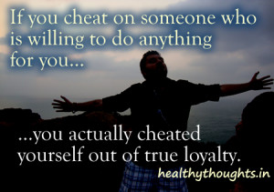 If You Cheat On Someone Who Is Willing To Do Anything For You…
