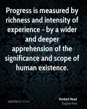 Progress is measured by richness and intensity of experience - by a ...