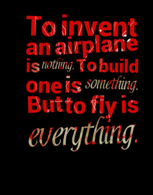 Quotes Picture: to invent an airplane is nothing to build one is ...