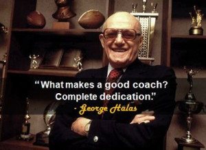 What makes a good coach? Complete dedication.