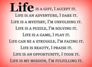 Is A Gift, I Accept It. Life Is My Mission, I'm Fulfilling It: Quote ...