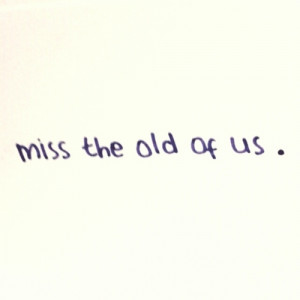 life, love, miss, old of us, quote, relationship, text, typography ...