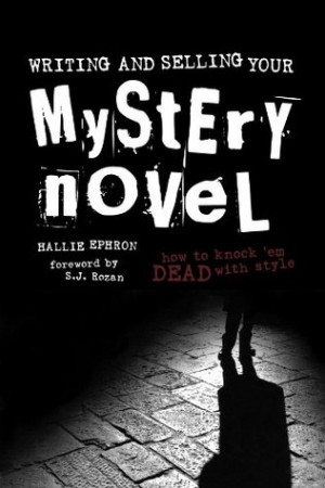 Writing and Selling Your Mystery Novel: How to Knock 'em Dead with ...