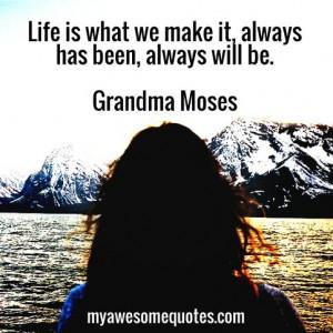 Grandma-Moses-Life-is-what-we-make-it.jpg