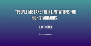 People mistake their limitations for high standards.""