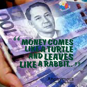 Quotes Picture: money comes like a turtle and leaves like a rabbit