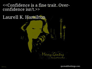 Laurell K. Hamilton - quote-Confidence is a fine trait. Over ...