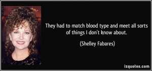 They had to match blood type and meet all sorts of things I don't know ...
