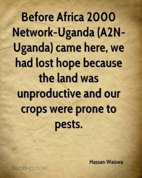 Before Africa 2000 Network-Uganda (A2N-Uganda) came here, we had lost ...