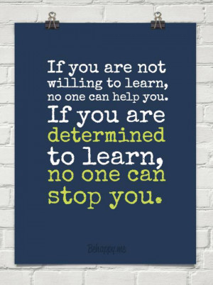 ... no one can help you. If you are determined to learn, no one can stop