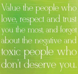... negative and toxic people who don't deserve you.