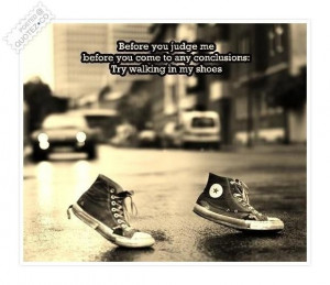 Try walking in my shoes quote