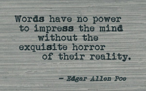 words have no power to impress the mind without the exquisite horror ...