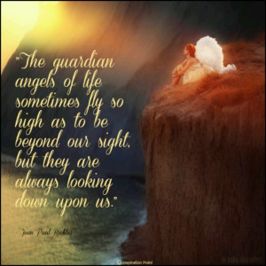 The Guardian Angels Of Life Sometimes Fly So High As To Be Beyond Our ...