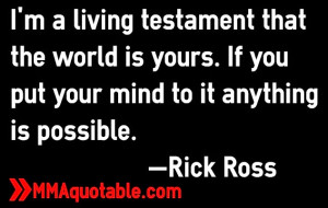 living testament that the world is yours. If you put your mind ...
