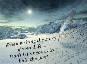 the story of tour life don t let anyone else hold the pen life quotes ...