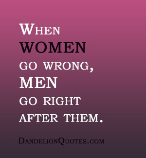 Dandelion Quotes When Women Wrong Men Right After Them