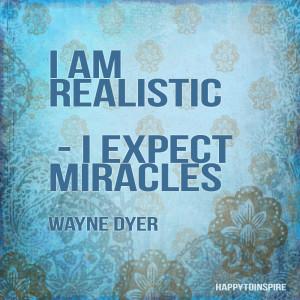 am Realistic - I expect miracles
