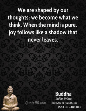 ... . When the mind is pure, joy follows like a shadow that never leaves