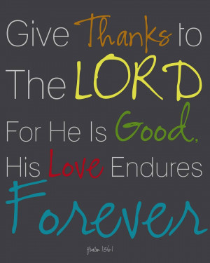 Give Thanks To The Lord For He Is Good. His Love Endures Forever ...