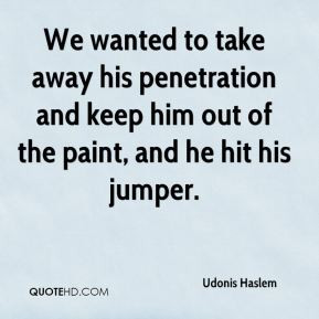 Udonis Haslem - We wanted to take away his penetration and keep him ...