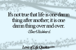 Elbert-Hubbard-quote-on-life-being-one-thing-after-another.jpg