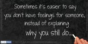 Sometimes it's easier to say you don't have feelings for someone ...
