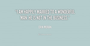 am happily married to a wonderful man. He is not in the business ...