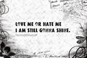 Love Me or Hate Me, I am Still Gonna Shine