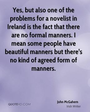 John McGahern - Yes, but also one of the problems for a novelist in ...