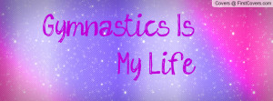 Gymnastics Is My Life Profile Facebook Covers