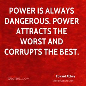 edward abbey author quote power is always dangerous power attracts jpg