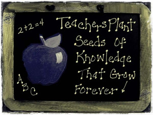 Teachers plant seeds of knowledge that grow forever