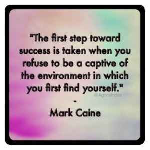The first step toward success is taken when you refuse to be a captive