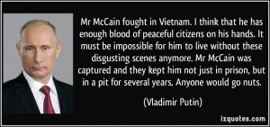 McCain fought in Vietnam - I think that he has enough civilian blood ...