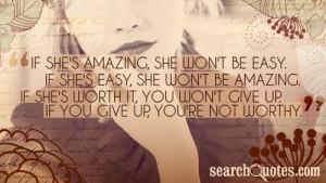she's amazing, she won't be easy. If she's easy, she won't be amazing ...