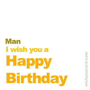 Say happy birthday to Man with these free greeting cards
